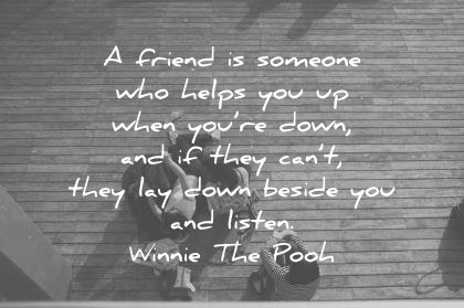 Image of: Selfish Friendship Quotes Friend Someone Helps When Down They Cant They Lay Down Beside You Listen Winnie Good Housekeeping 320 Friendship Quotes That You and Your Best Friends Will Love