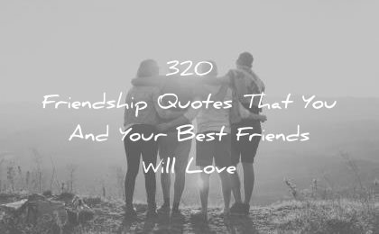Image of: Love Love Dignity 320 Friendship Quotes That You and Your Best Friends Will Love