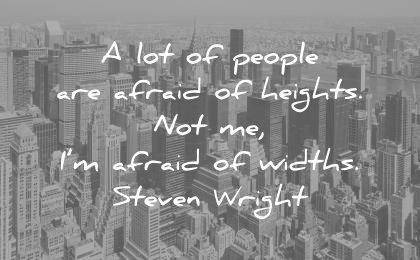 funny quotes lot people are afraid height afraid widths steven wright wisdom
