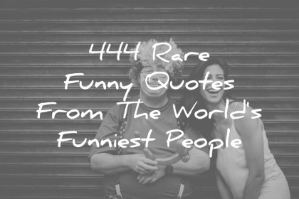 444 funny quotes from the world s funniest people