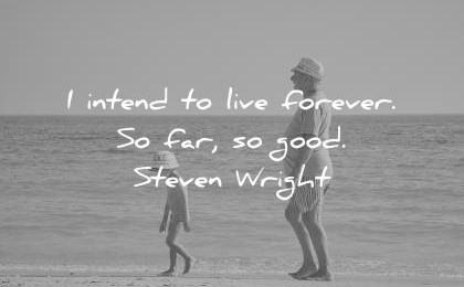 funny quotes intend live forever far good steven wright wisdom
