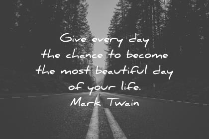 good morning quotes give every day the chance to become the most beautiful day of your life mark twain wisdom quotes