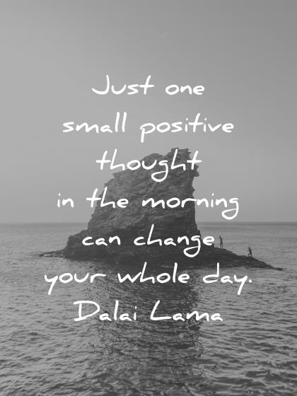 good morning quotes just one positive thought in the morning can change your whole day dalai lama wisdom quotes