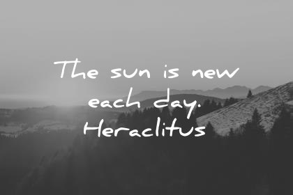 good morning quotes the sun is new each day heraclitus wisdom quotes