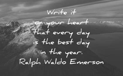 good morning quotes write it on your heart that every day is the best day in the year ralph waldo emerson wisdom quotes