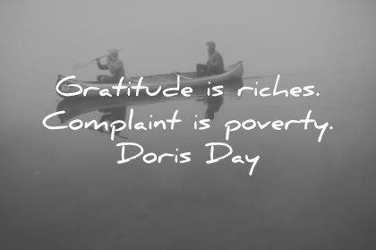 gratitude quotes gratitude is riches complaints is poverty doris day wisdom quotes