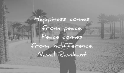 happiness quotes comes from peace indifference naval ravikant wisdom