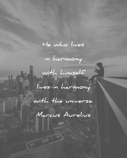 Happiness Quotes He Who Lives In Harmony With Himself Lives In Harmony With  The Universe Marcus