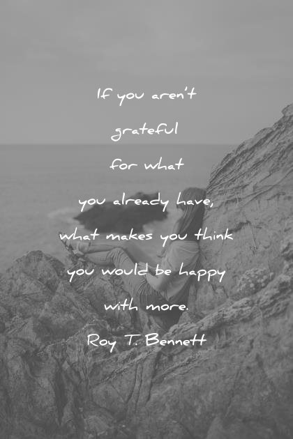 Image of: Trustpilot Happiness Quotes You Are Grateful What Already Have What Makes Think Would Happy With More Roy Wisdom Quotes 350 Happiness Quotes That Will Make You Smile instantly