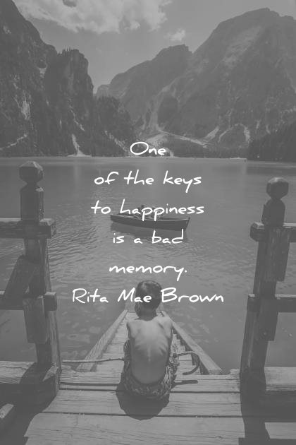 happiness quotes one the keys bad memory rita mae brown wisdom