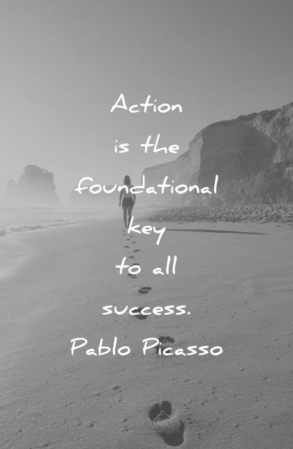 hard work quotes action is the fundational key to all success pablo picasso wisdom quotes