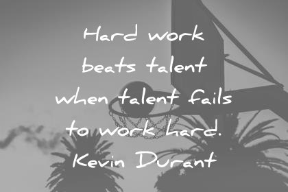 hard work quotes beats talent when talent fails to work hard kevin durant wisdom quotes