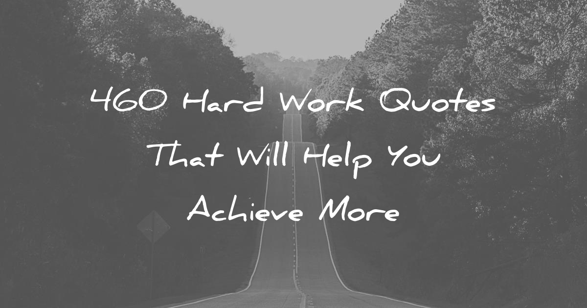 60 Hard Work Quotes That Will Help You Achieve More Best Quotes Hard Work