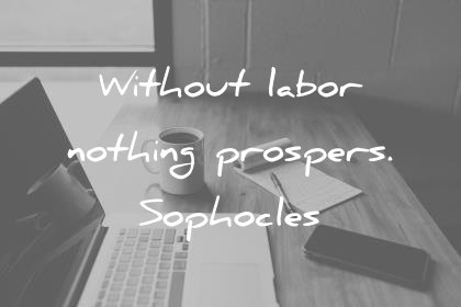 hard work quotes without labor nothing prospers sophocles wisdom quotes