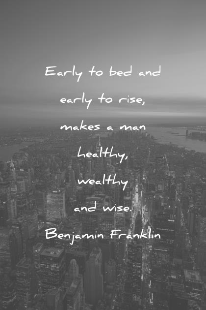 health quotes early to bed and early to rise makes a man healthy wealthy and wise benjamin franklin wisdom quotes