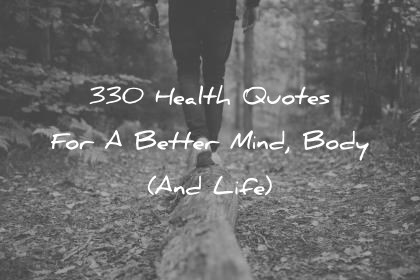health quotes for a better mind body and life wisdom quotes