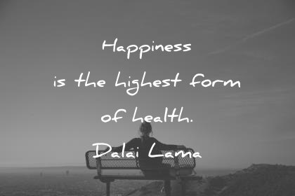 health quotes happiness is the highest form of health dalai lama wisdom quotes