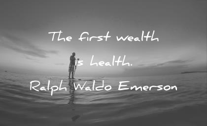 health quotes the first wealth is health ralph waldo emerson wisdom quotes