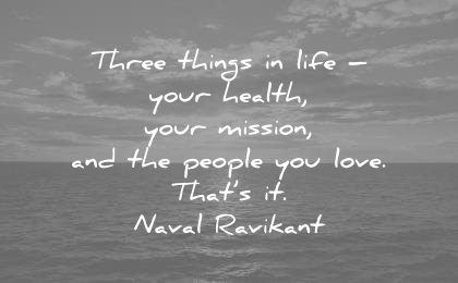 health quotes three things life your mission people you love thats naval ravikant wisdom