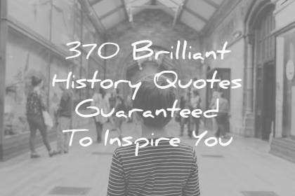 Image of: Black History Quotes Guaranteed To Inspire You Wisdom Quotes Wisdom Quotes 370 Brilliant History Quotes Guaranteed To Inspire You
