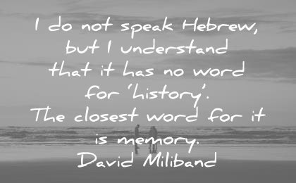 history quotes speak hebrew but understand that has word closest word for memory david miliband wisdom