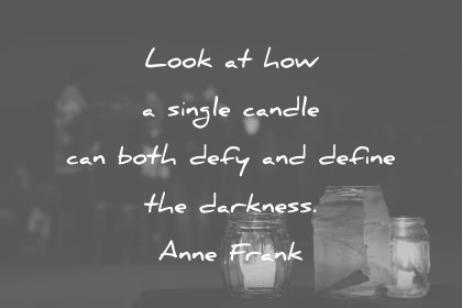 hope quotes look at how a single candle both defy and define the darkness anne frank wisdom quotes