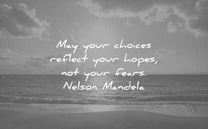 hope quotes may your choices reflect hopes not fears nelson mandela wisdom