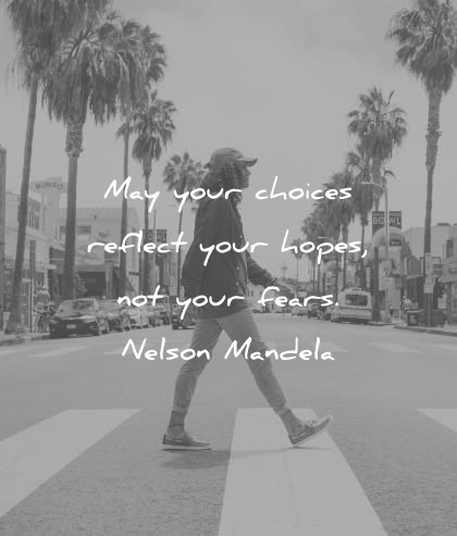 hope quotes may your choices reflect your hopes not your fears nelson mandela wisdom quotes