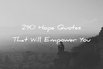 God Hope Quotes That Will Empower You Wisdom Quotes Wisdom Quotes 290 Hope Quotes That Will Empower You