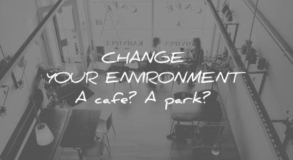 how to learn faster change your environment cafe park wisdom quotes
