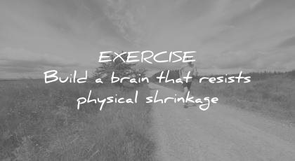 how to learn faster exercise build brain that resists physical shrinkage wisdom quotes