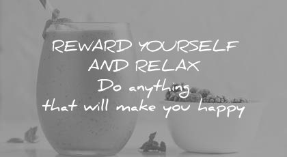 how to learn faster reward yourself relax anything that will make you happy wisdom quotes