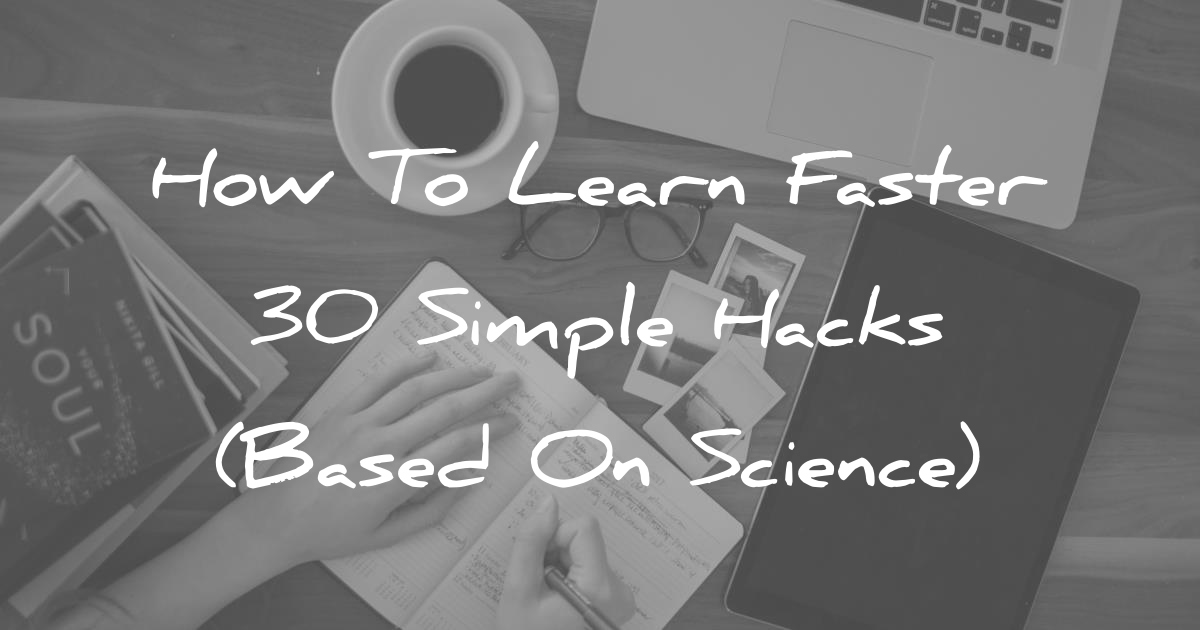 How To Learn Faster - 30 Simple Hacks (Based On Science)