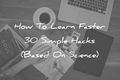 how to learn faster simple hacks based on science wisdom quotes
