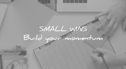 how to learn faster small wins build your momentum wisdom quotes