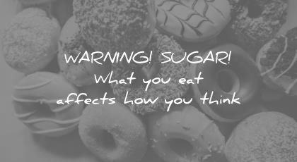 how to learn faster warning sugar what you eat affects how think wisdom quotes