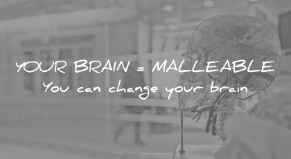 how to learn faster your brain malleable you can change wisdom quotes