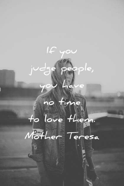 humanity quotes if you judge people you have no time to love them mother teresa wisdom quotes