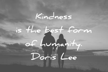 humanity quotes kindness is the best form of humanity doris lee wisdom quotes