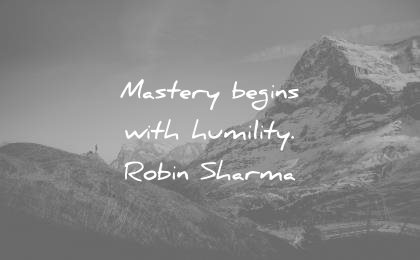 humility quotes mastery begins with robin sharma wisdom