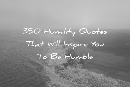 humility quotes that will inspire you humble wisdom