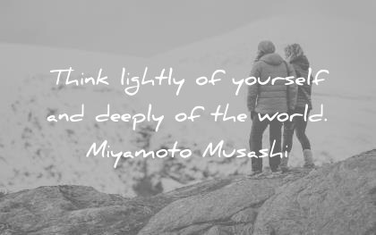 humility quotes think lightly yourself deeply world miyamoto musashi wisdom