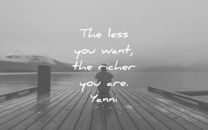 inner peace quotes the less you want richer are yanni wisdom