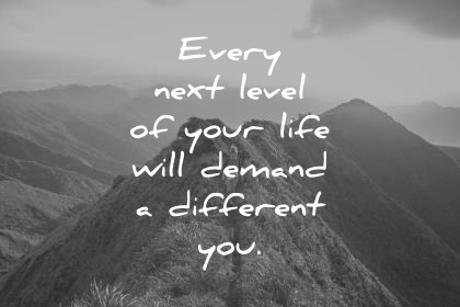 inspirational quotes every next level of your life will demand a different you wisdom quotes