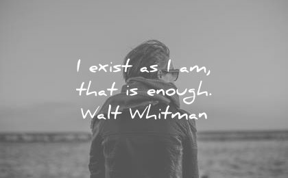 inspirational quotes exist that enough walt whitman wisdom