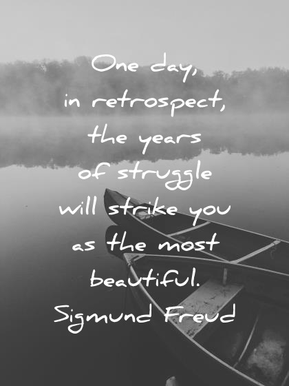 Inspirational Quotes One Day In Retrospect The Years Of Struggle Will  Strike You As The Most