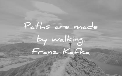 inspirational quotes paths made walking franz kafka wisdom