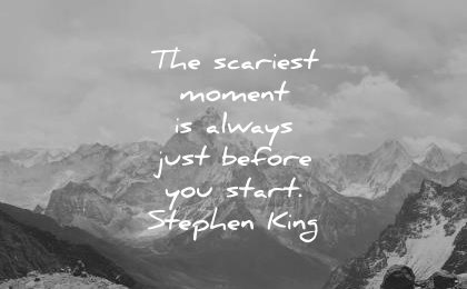 inspirational quotes scariest moment always just before you start stephen king wisdom