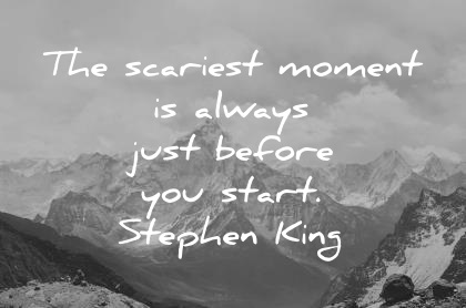 inspirational quotes the scariest moment is always just before you start stephen king wisdom quotes