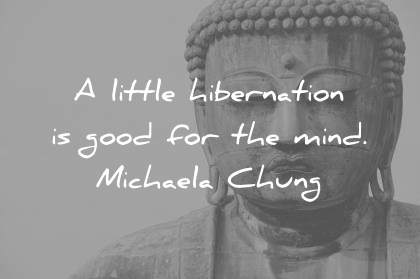 introvert quotes a little hibernation is good for the mind michaela chung wisdom quotes